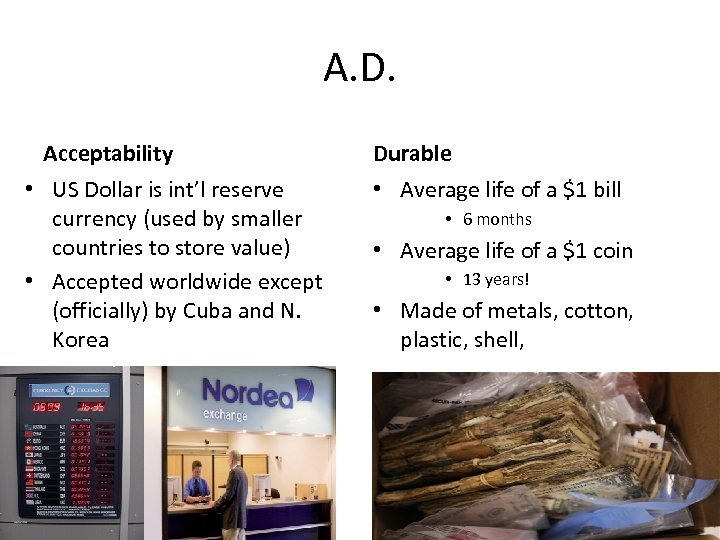 A. D. Acceptability • US Dollar is int'l reserve currency (used by smaller countries