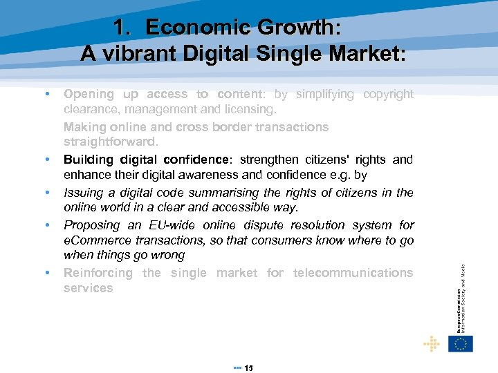 1. Economic Growth: A vibrant Digital Single Market: • • • Opening up access