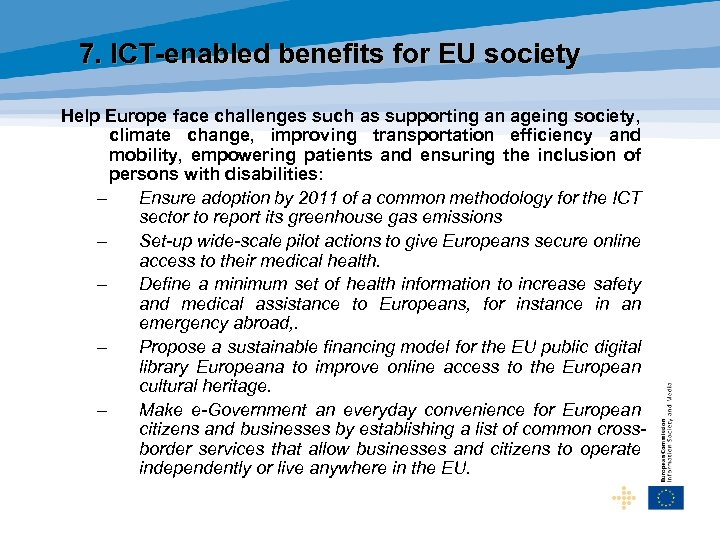 7. ICT-enabled benefits for EU society Help Europe face challenges such as supporting an