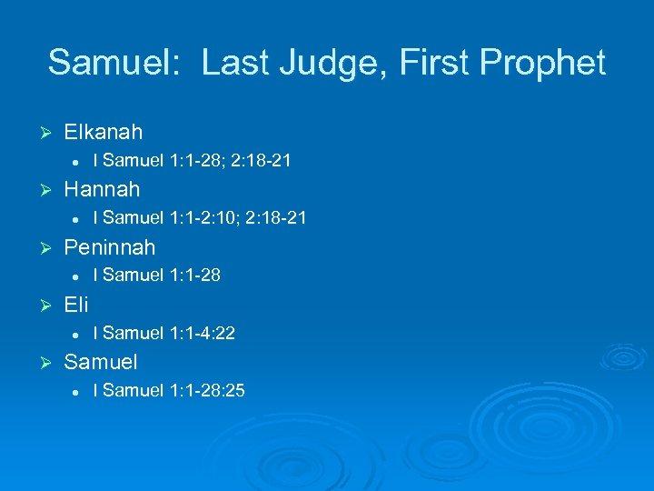 Samuel: Last Judge, First Prophet Ø Elkanah l Ø Hannah l Ø I Samuel