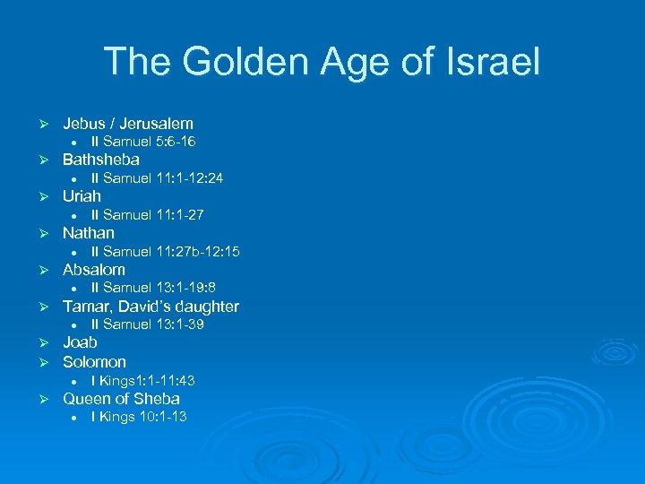 The Golden Age of Israel Ø Jebus / Jerusalem l Ø Bathsheba l Ø