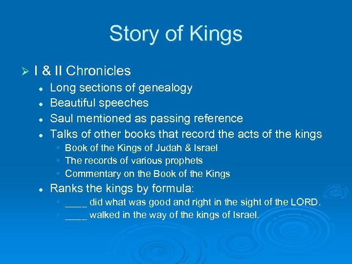 Story of Kings Ø I & II Chronicles l l Long sections of genealogy