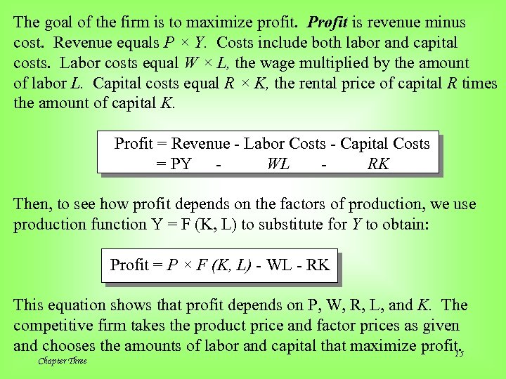 The goal of the firm is to maximize profit. Profit is revenue minus cost.