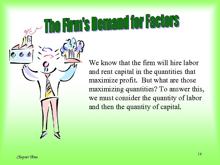 We know that the firm will hire labor and rent capital in the quantities
