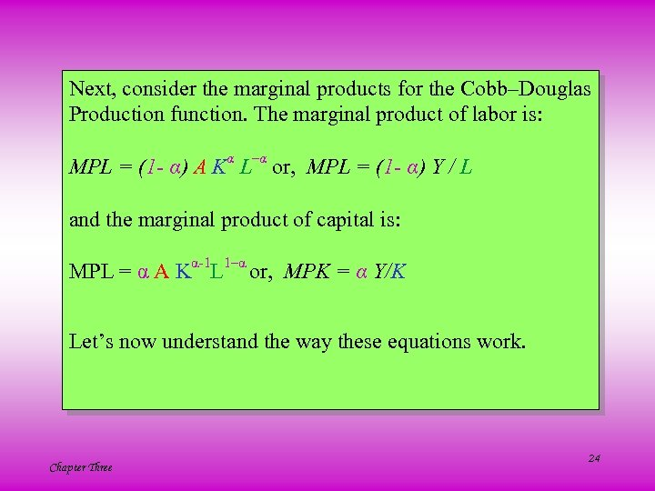 Next, consider the marginal products for the Cobb–Douglas Production function. The marginal product of