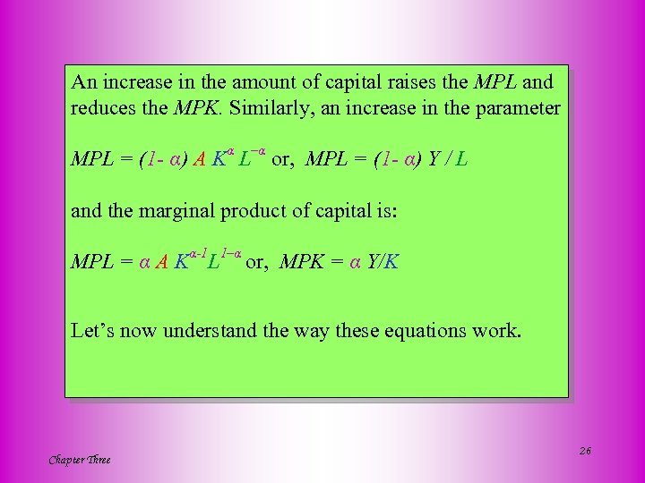 An increase in the amount of capital raises the MPL and reduces the MPK.