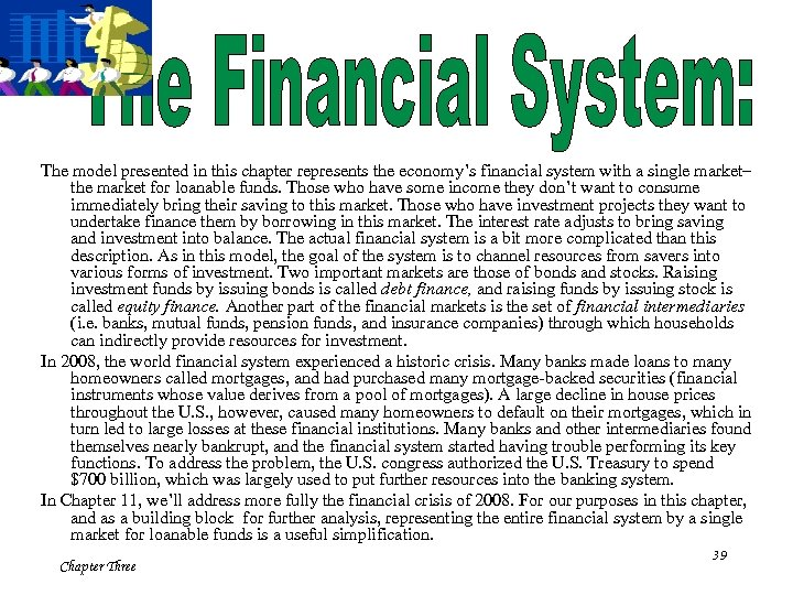 The model presented in this chapter represents the economy's financial system with a single