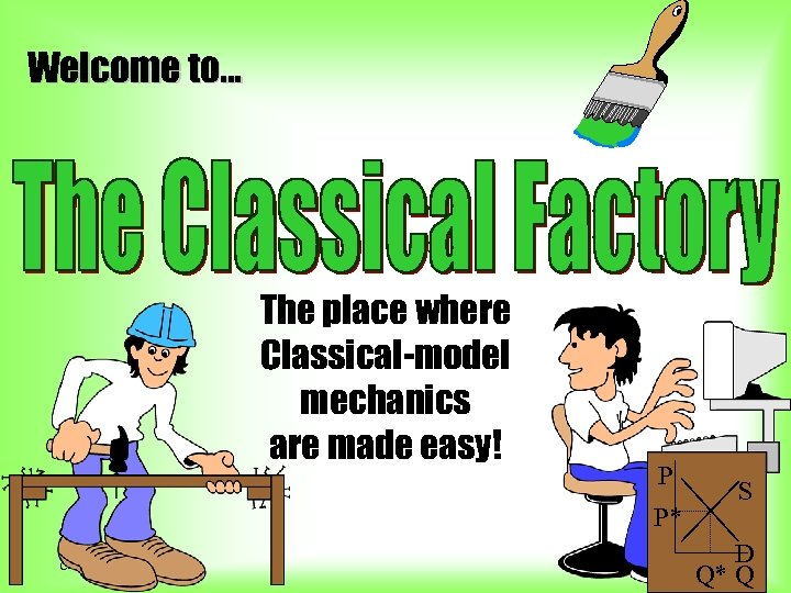 Welcome to. . . The place where Classical-model mechanics are made easy! P S