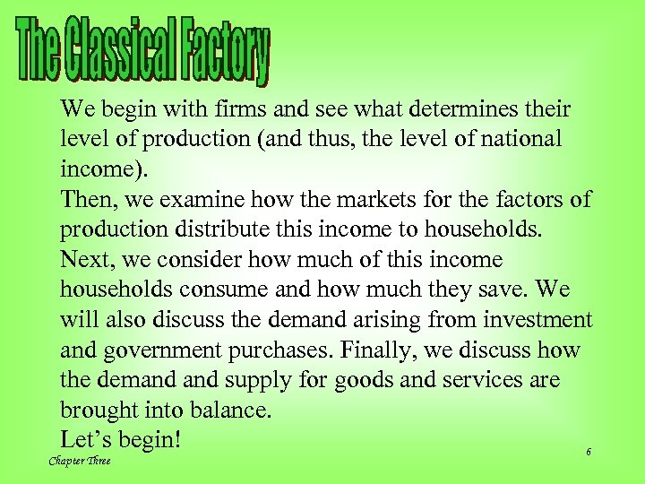 We begin with firms and see what determines their level of production (and thus,