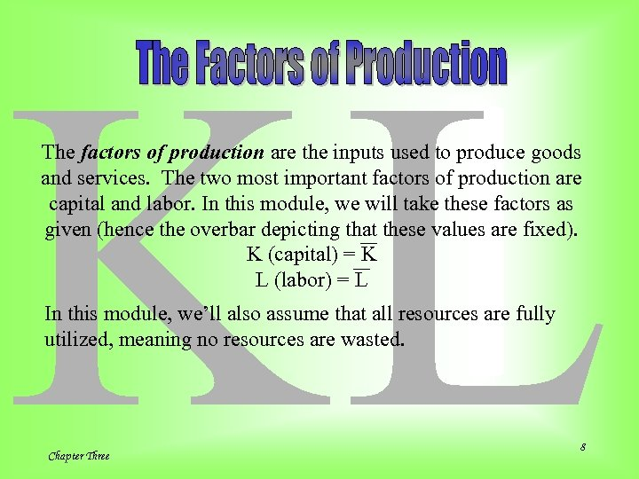 KL The factors of production are the inputs used to produce goods and services.