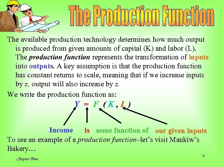 The available production technology determines how much output is produced from given amounts of