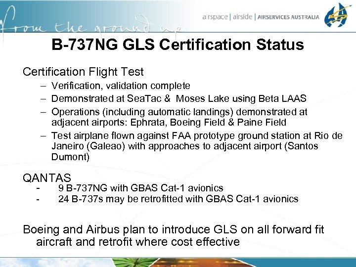 B-737 NG GLS Certification Status Certification Flight Test – Verification, validation complete – Demonstrated