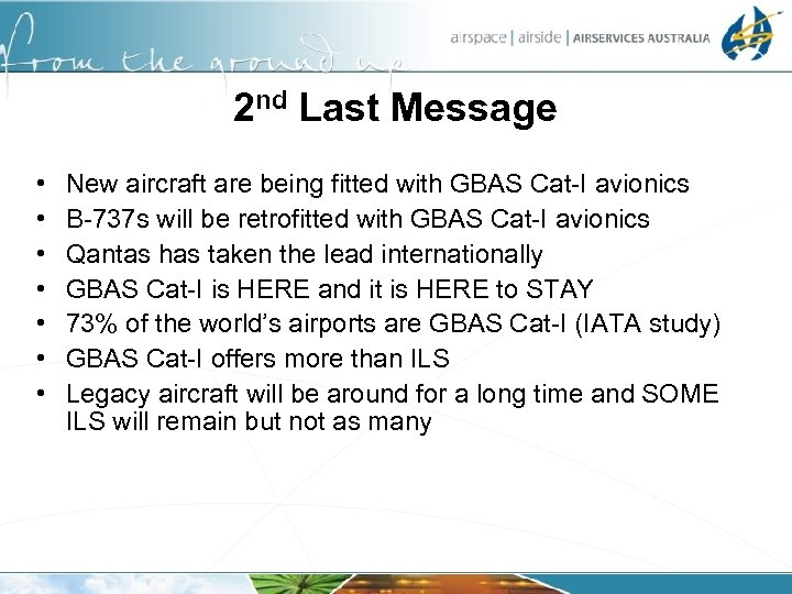 2 nd Last Message • • New aircraft are being fitted with GBAS Cat-I