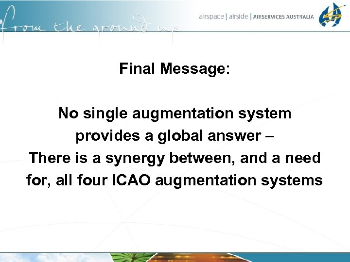 Final Message: No single augmentation system provides a global answer – There is a