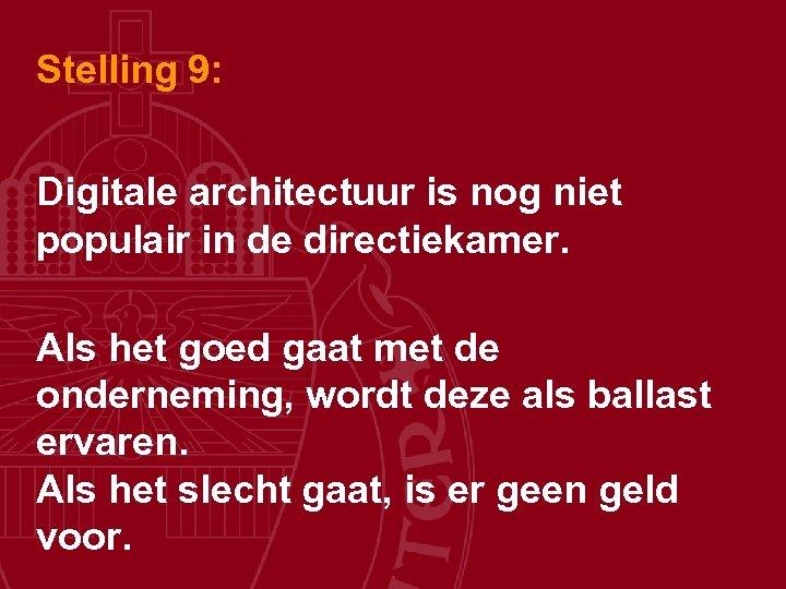 Stelling 9: Digitale architectuur is nog niet populair in de directiekamer. Als het goed
