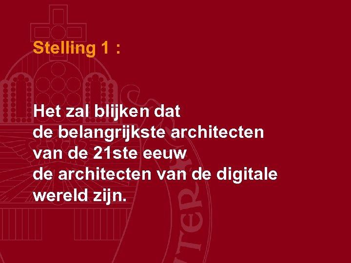 Stelling 1 : Het zal blijken dat de belangrijkste architecten van de 21 ste