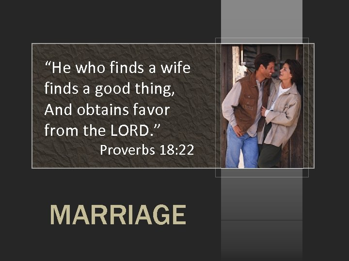 """""""He who finds a wife finds a good thing, And obtains favor from the"""
