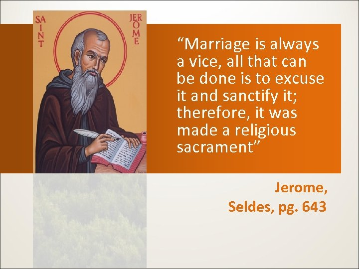 """""""Marriage is always a vice, all that can be done is to excuse it"""