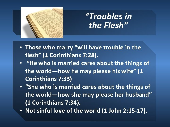 """""""Troubles in the Flesh"""" • Those who marry """"will have trouble in the flesh"""""""