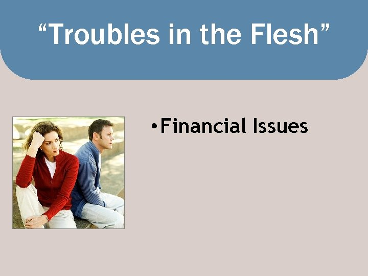 """""""Troubles in the Flesh"""" • Financial Issues"""