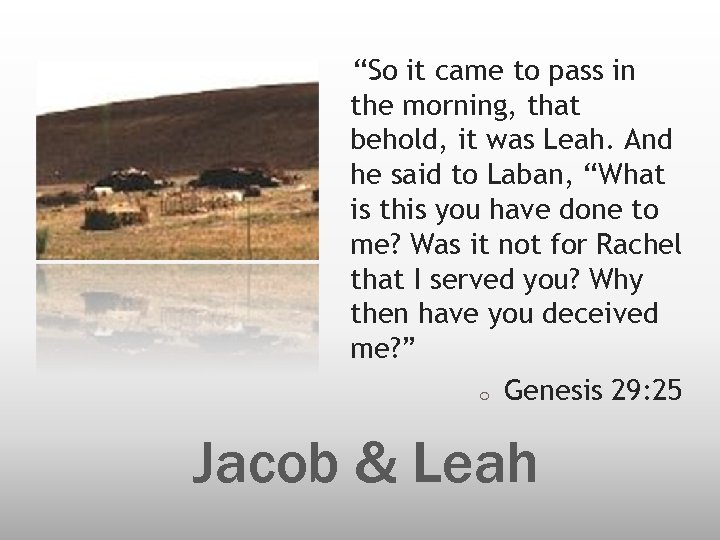 """""""So it came to pass in the morning, that behold, it was Leah. And"""