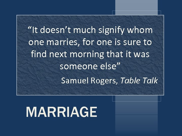 """""""It doesn't much signify whom one marries, for one is sure to find next"""