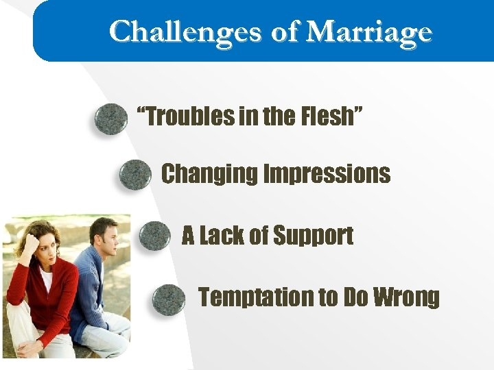 """Challenges of Marriage """"Troubles in the Flesh"""" Changing Impressions A Lack of Support Temptation"""