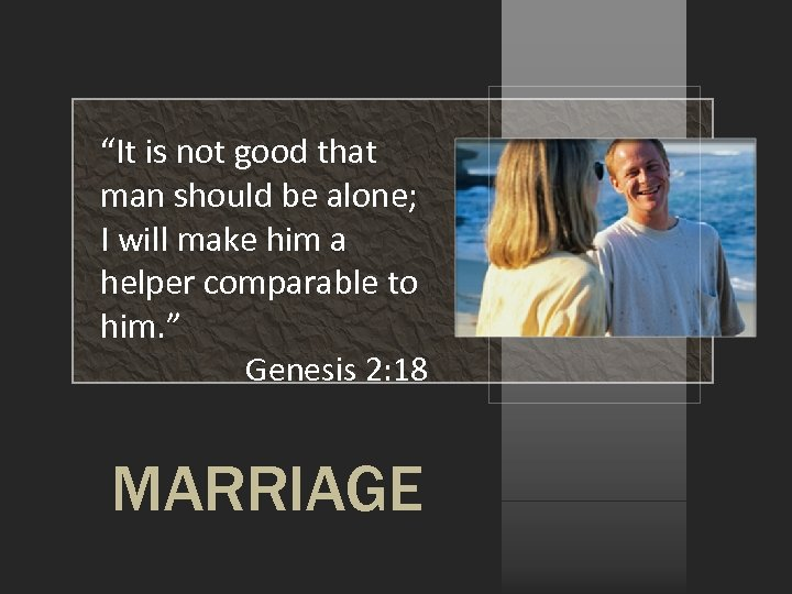 """""""It is not good that man should be alone; I will make him a"""