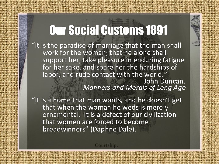 """Our Social Customs 1891 """"It is the paradise of marriage that the man shall"""