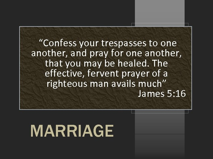 """""""Confess your trespasses to one another, and pray for one another, that you may"""