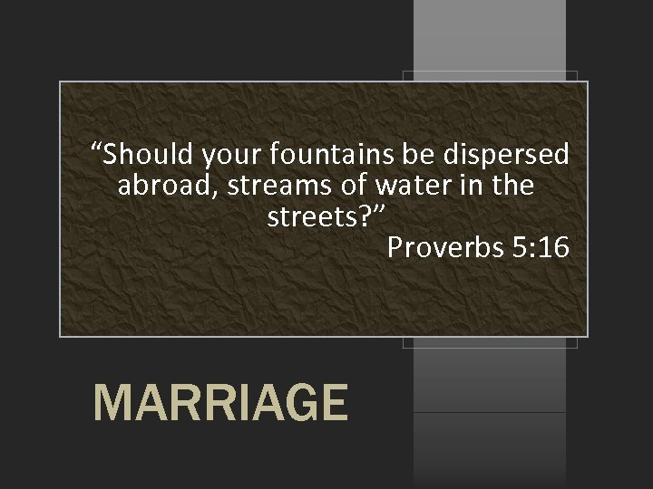 """""""Should your fountains be dispersed abroad, streams of water in the streets? """" Proverbs"""