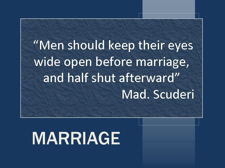 """""""Men should keep their eyes wide open before marriage, and half shut afterward"""" Mad."""