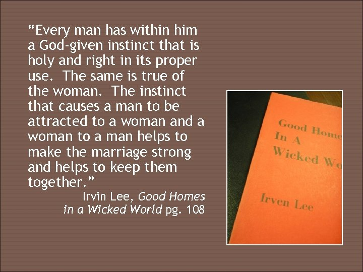 """""""Every man has within him a God-given instinct that is holy and right in"""
