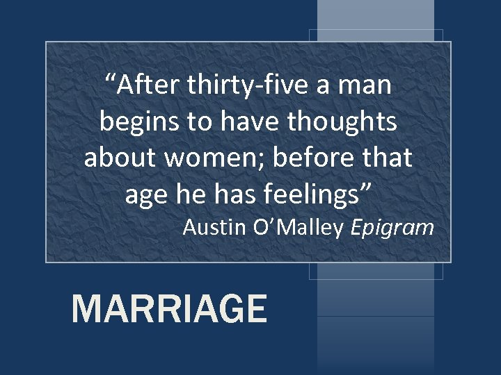 """""""After thirty-five a man begins to have thoughts about women; before that age he"""