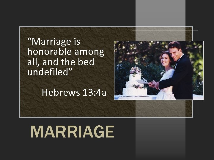 """""""Marriage is honorable among all, and the bed undefiled"""" Hebrews 13: 4 a MARRIAGE"""