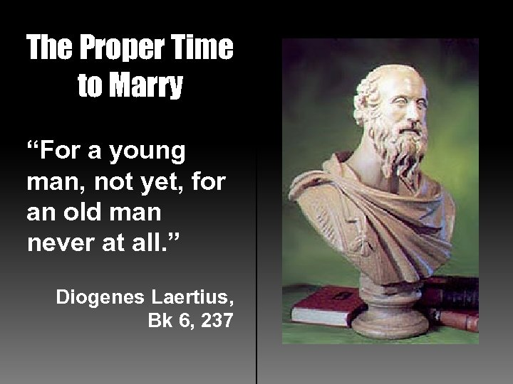 """The Proper Time to Marry """"For a young man, not yet, for an old"""