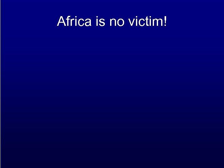 Africa is no victim!