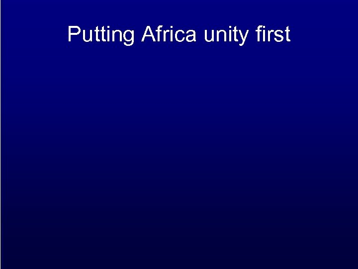 Putting Africa unity first