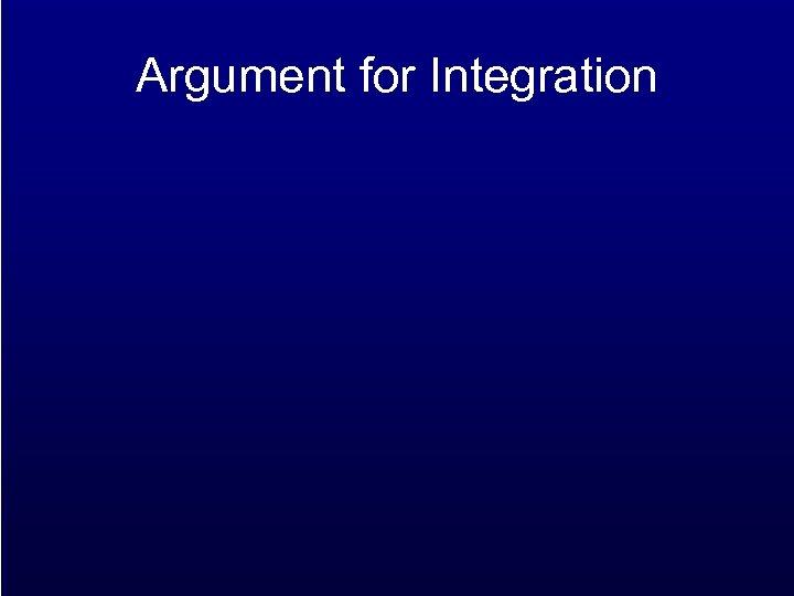 Argument for Integration