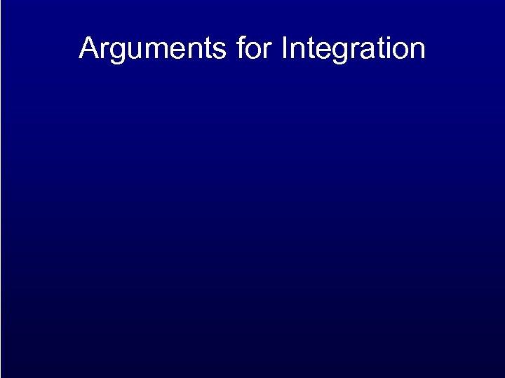 Arguments for Integration