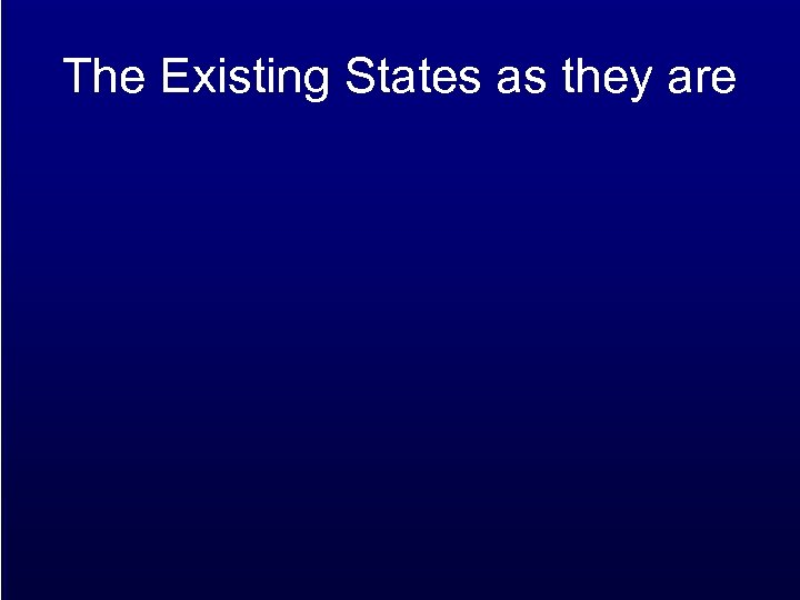 The Existing States as they are