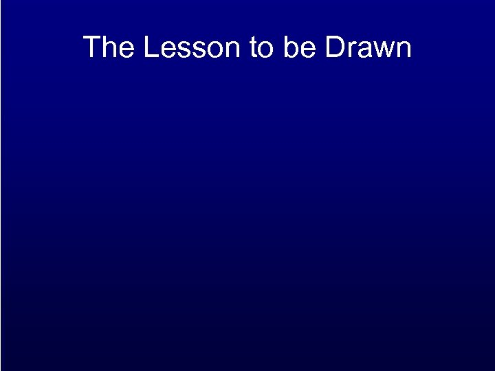 The Lesson to be Drawn
