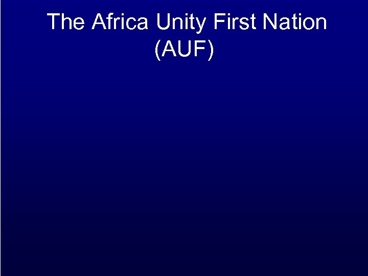 The Africa Unity First Nation (AUF)