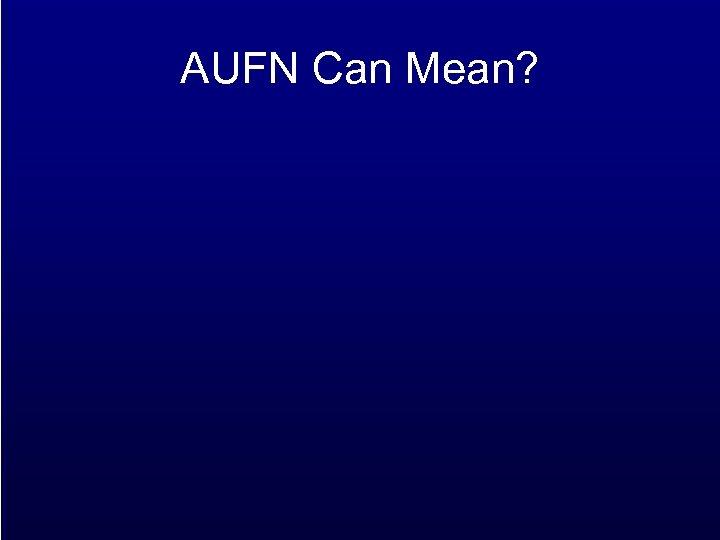 AUFN Can Mean?