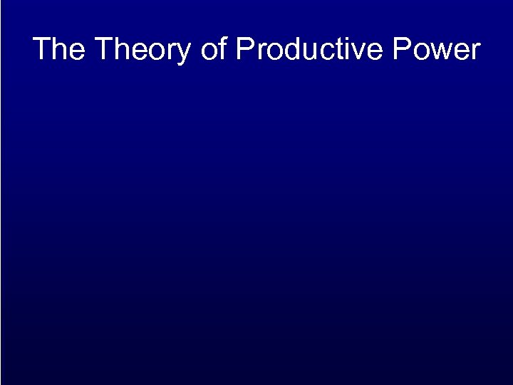 The Theory of Productive Power