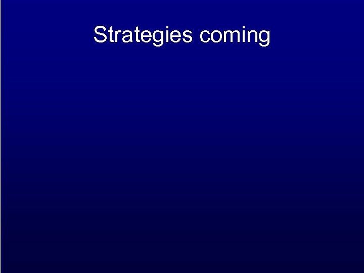 Strategies coming