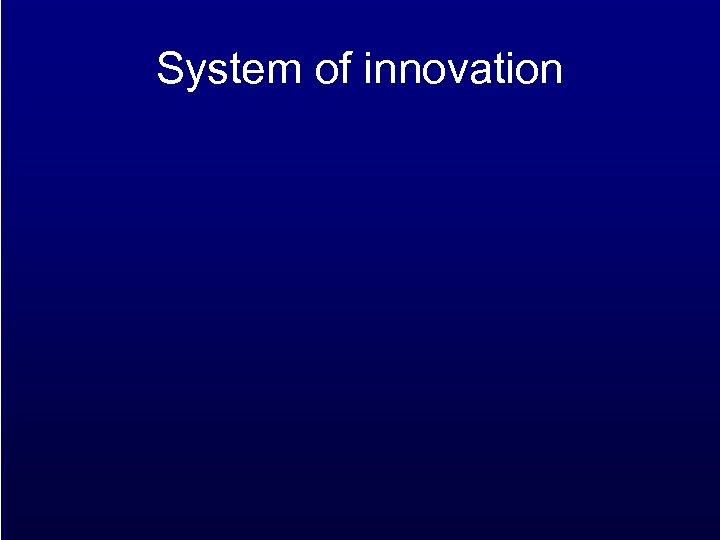 System of innovation