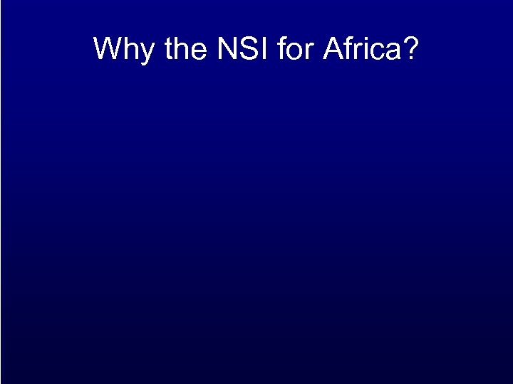 Why the NSI for Africa?