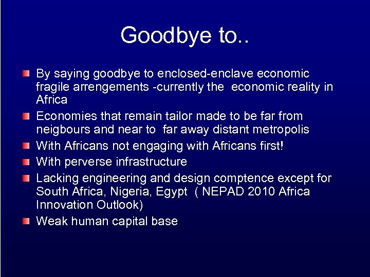 Goodbye to. . By saying goodbye to enclosed-enclave economic fragile arrengements -currently the economic