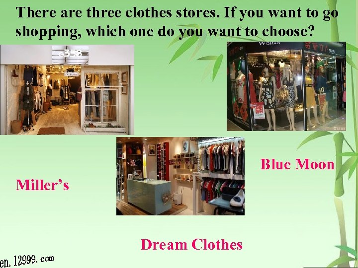There are three clothes stores. If you want to go shopping, which one do